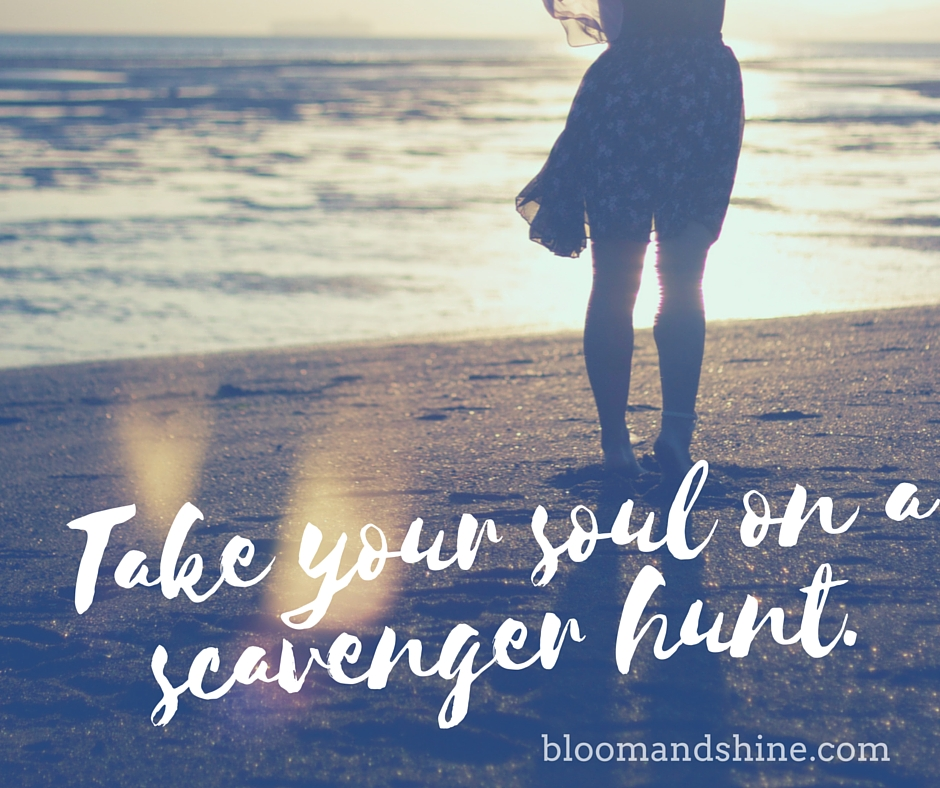 Take your soul on a scavenger hunt.